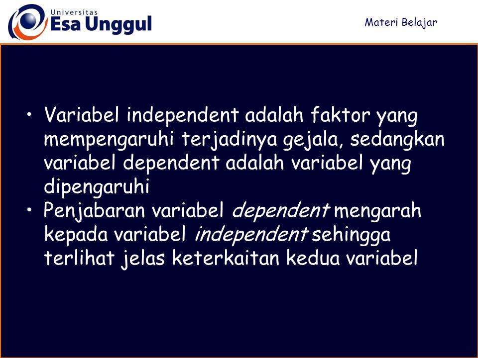 Materi Belajar Variabel independent adalah faktor yang mempengaruhi terjadinya gejala, sedangkan variabel dependent adalah variabel yang dipengaruhi.