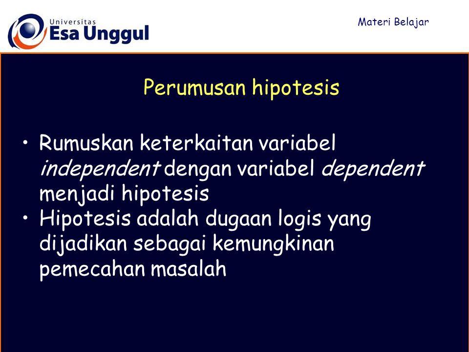 Materi Belajar Perumusan hipotesis. Rumuskan keterkaitan variabel independent dengan variabel dependent menjadi hipotesis.