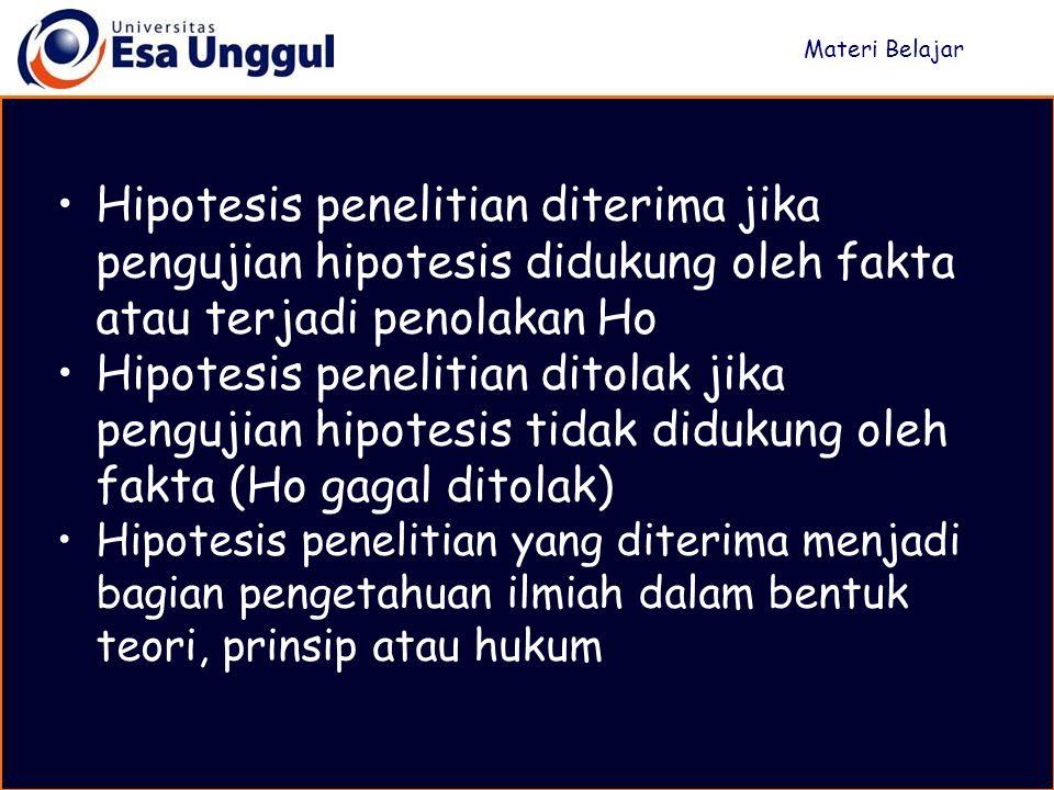 Materi Belajar Hipotesis penelitian diterima jika pengujian hipotesis didukung oleh fakta atau terjadi penolakan Ho.