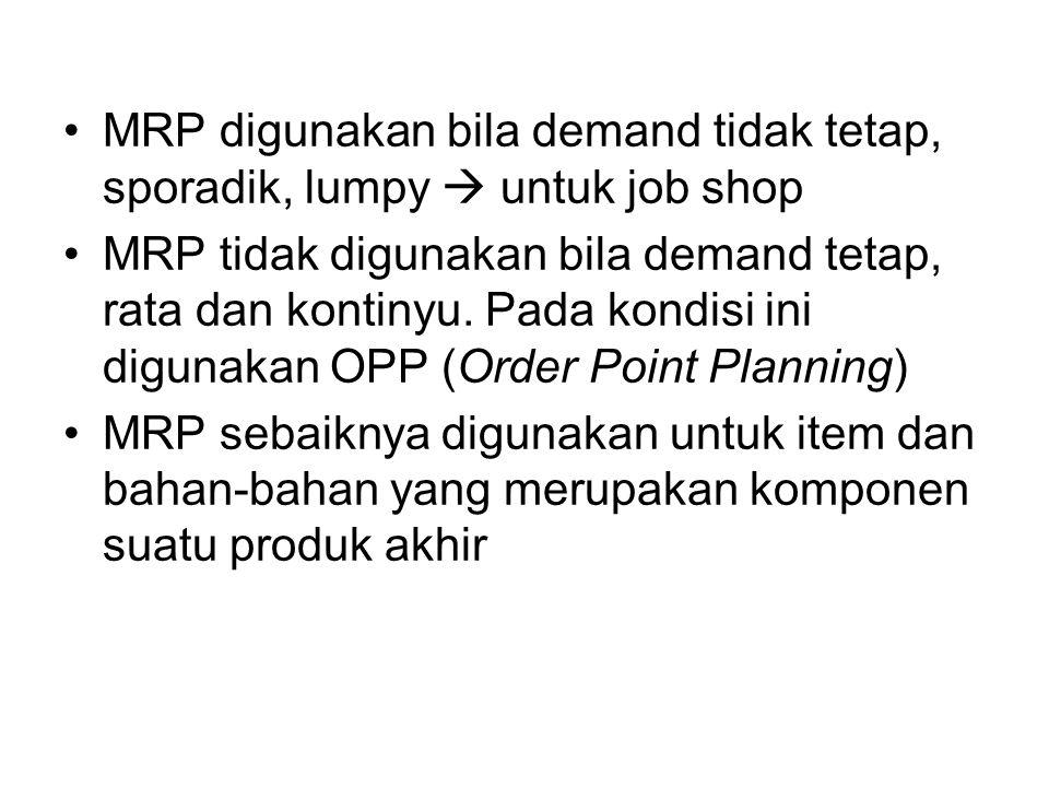 MRP digunakan bila demand tidak tetap, sporadik, lumpy  untuk job shop