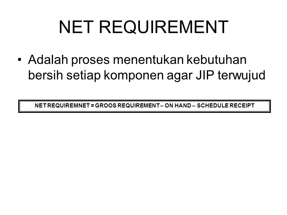 NET REQUIREMNET = GROOS REQUIREMENT – ON HAND – SCHEDULE RECEIPT