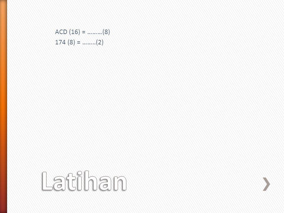 ACD (16) = ………(8) 174 (8) = ……..(2) Latihan