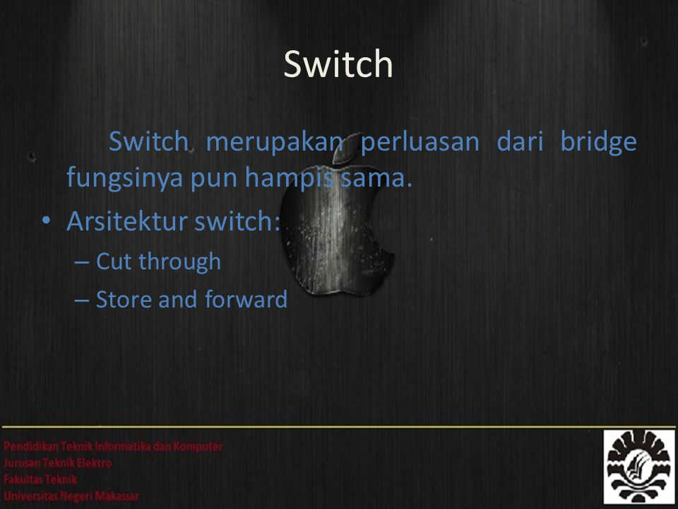 Switch Switch merupakan perluasan dari bridge fungsinya pun hampis sama. Arsitektur switch: Cut through.