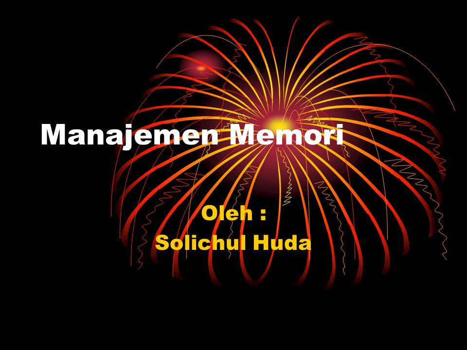 Manajemen Memori Oleh : Solichul Huda