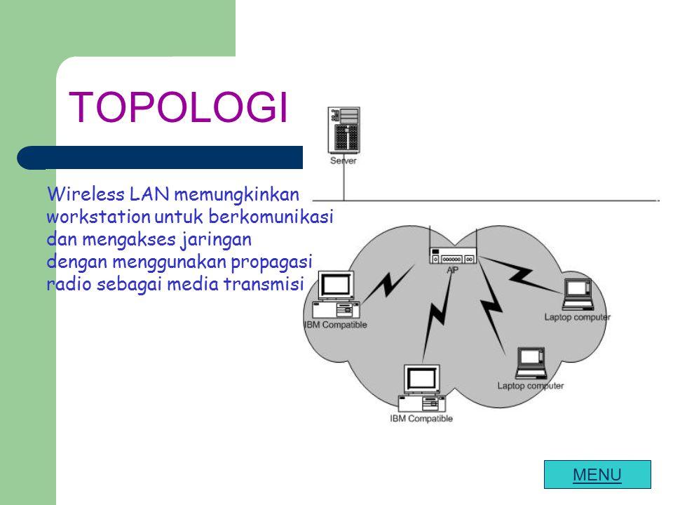 TOPOLOGI Wireless LAN memungkinkan workstation untuk berkomunikasi dan mengakses jaringan.