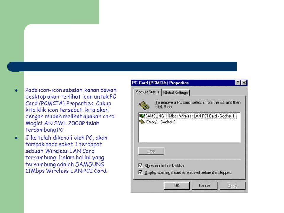 Pada icon-icon sebelah kanan bawah desktop akan terlihat icon untuk PC Card (PCMCIA) Properties. Cukup kita klik icon tersebut, kita akan dengan mudah melihat apakah card MagicLAN SWL 2000P telah tersambung PC.