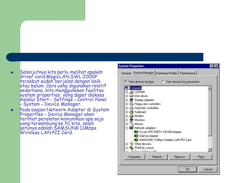 Selanjutnya kita perlu melihat apakah driver card MagicLAN SWL 2000P tersebut sudah berjalan dengan baik atau belum. Cara yang digunakan relatif sederhana, kita menggunakan fasilitas system properties, yang dapat diakses melalui Start - Settings - Control Panel - System - Device Manager.