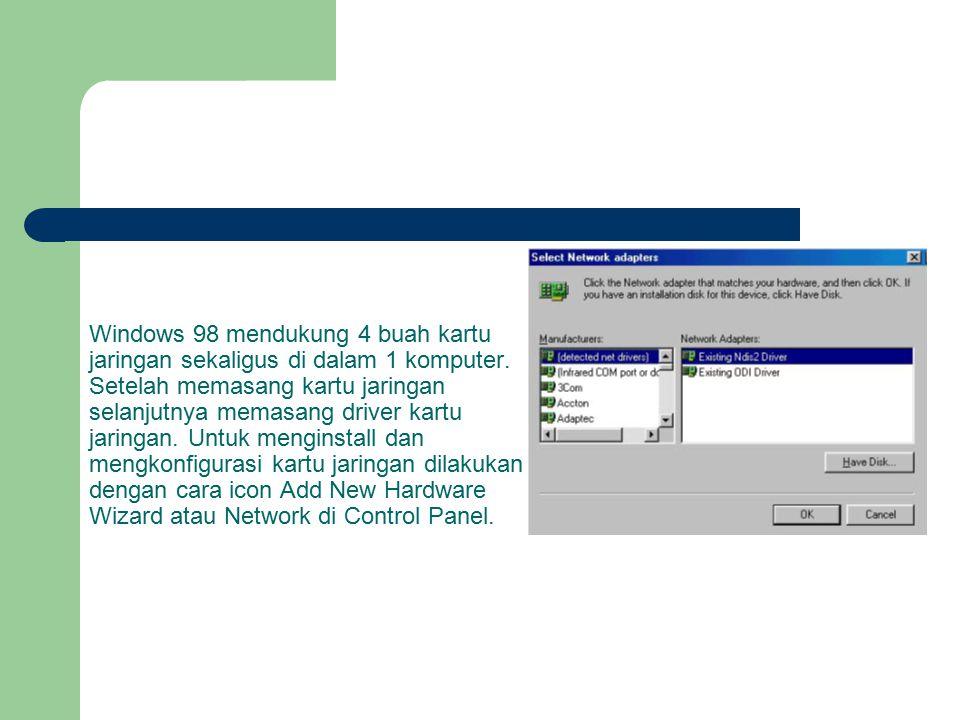 Windows 98 mendukung 4 buah kartu jaringan sekaligus di dalam 1 komputer.