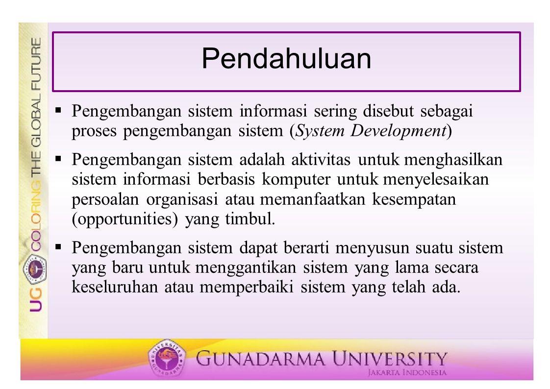 Pendahuluan Pengembangan sistem informasi sering disebut sebagai proses pengembangan sistem (System Development)