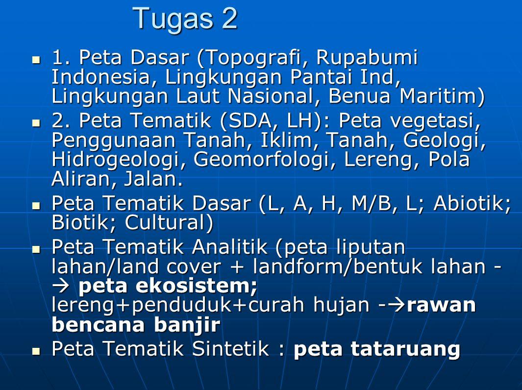 Tugas 2 1. Peta Dasar (Topografi, Rupabumi Indonesia, Lingkungan Pantai Ind, Lingkungan Laut Nasional, Benua Maritim)