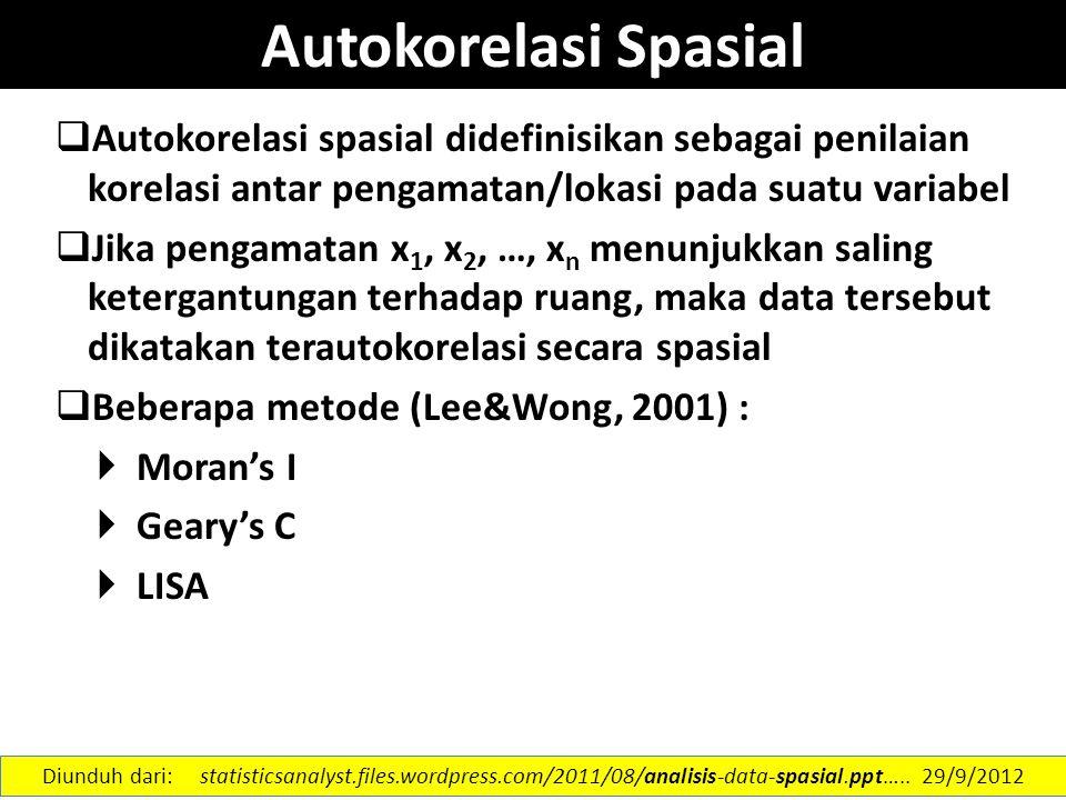 Autokorelasi Spasial Autokorelasi spasial didefinisikan sebagai penilaian korelasi antar pengamatan/lokasi pada suatu variabel.