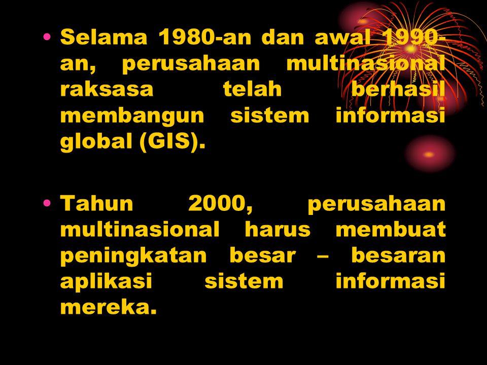 Selama 1980-an dan awal 1990-an, perusahaan multinasional raksasa telah berhasil membangun sistem informasi global (GIS).