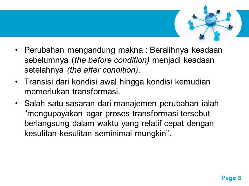 Perubahan mengandung makna : Beralihnya keadaan sebelumnya (the before condition) menjadi keadaan setelahnya (the after condition).