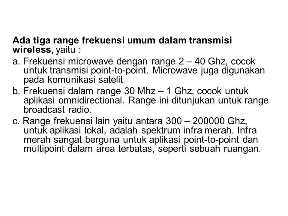 Ada tiga range frekuensi umum dalam transmisi wireless, yaitu :
