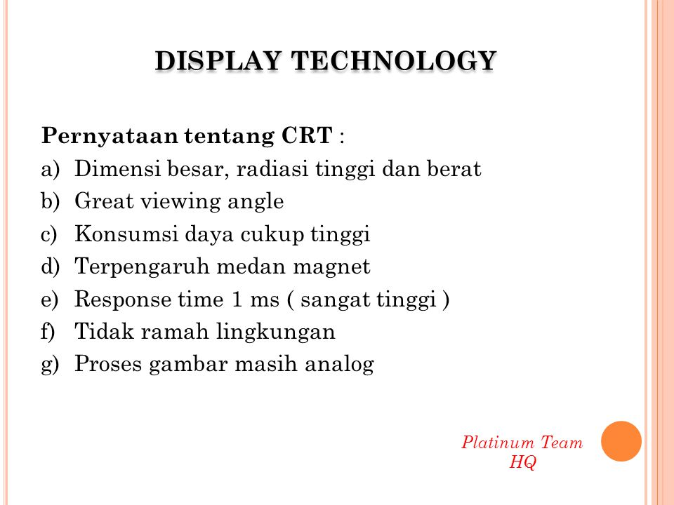 DISPLAY TECHNOLOGY Pernyataan tentang CRT :