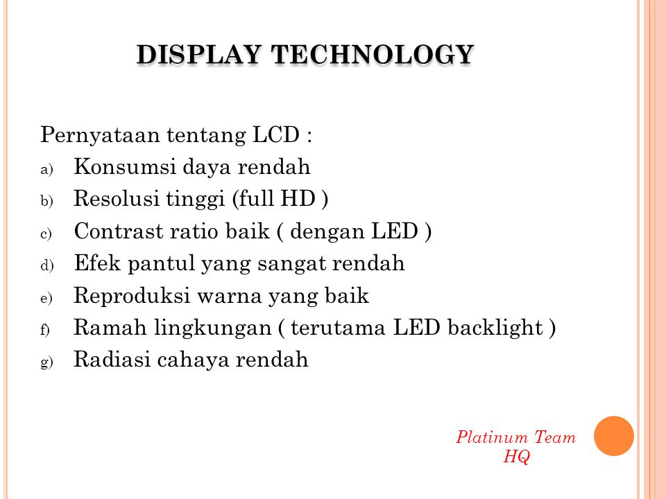 DISPLAY TECHNOLOGY Pernyataan tentang LCD : Konsumsi daya rendah