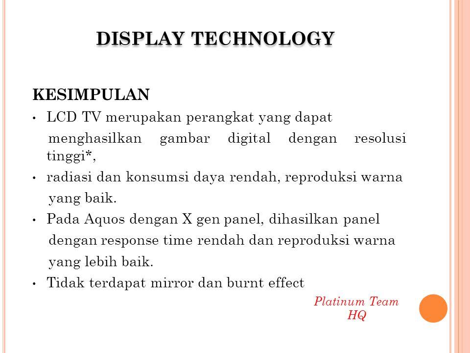 DISPLAY TECHNOLOGY KESIMPULAN LCD TV merupakan perangkat yang dapat