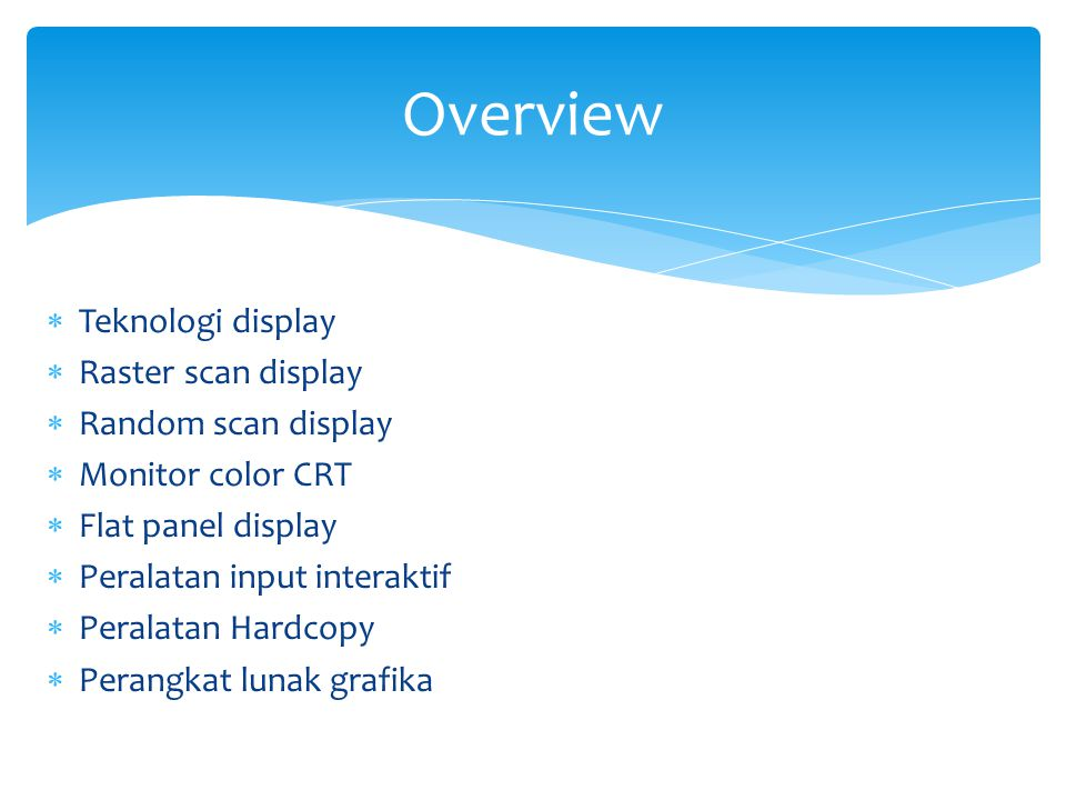 Overview Teknologi display Raster scan display Random scan display