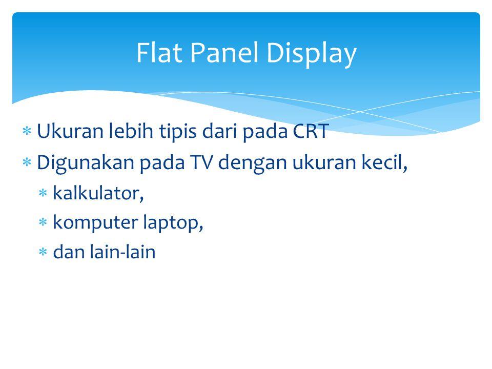 Flat Panel Display Ukuran lebih tipis dari pada CRT