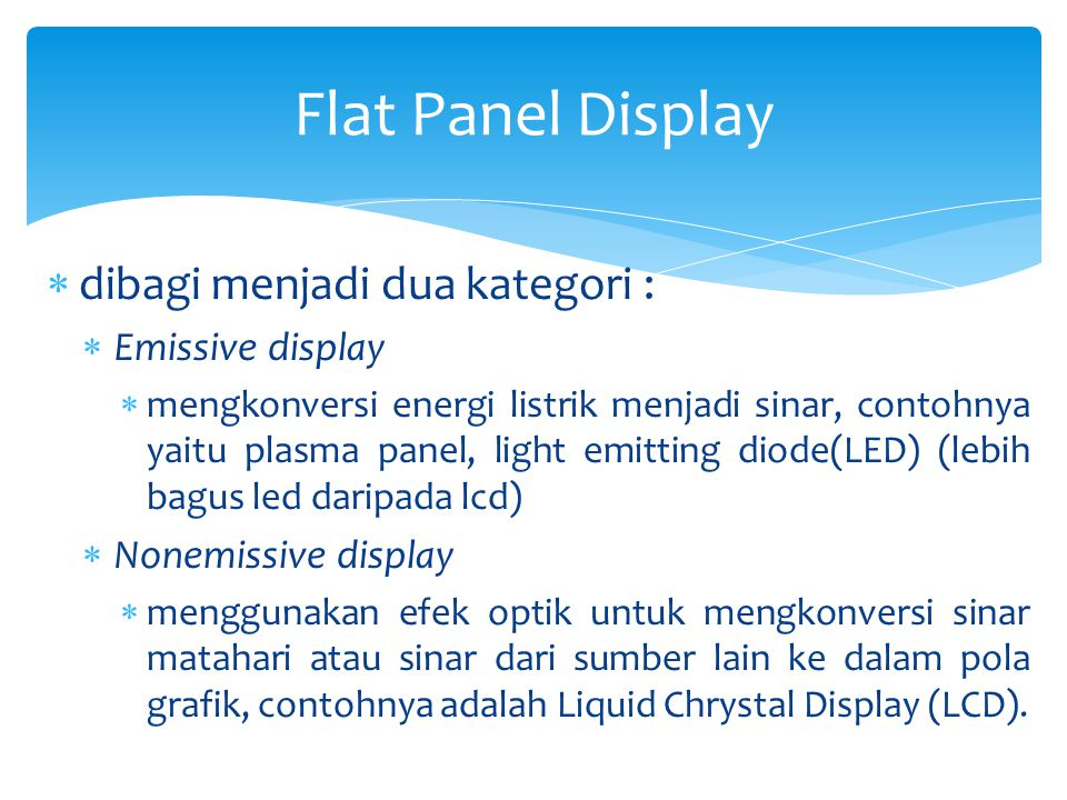 Flat Panel Display dibagi menjadi dua kategori : Emissive display