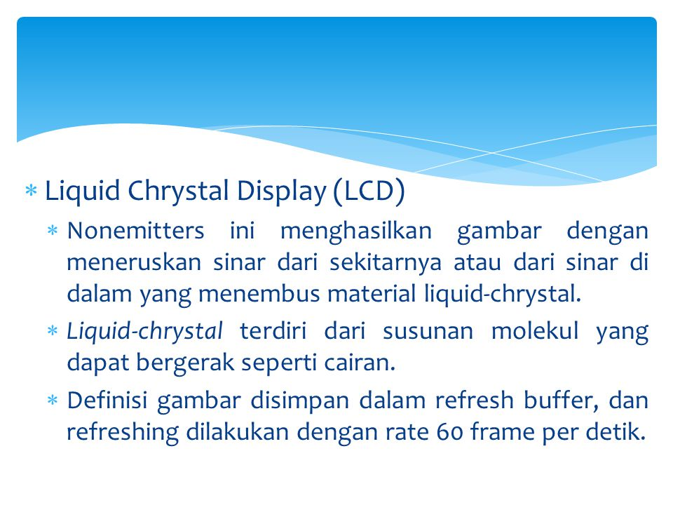 Liquid Chrystal Display (LCD)