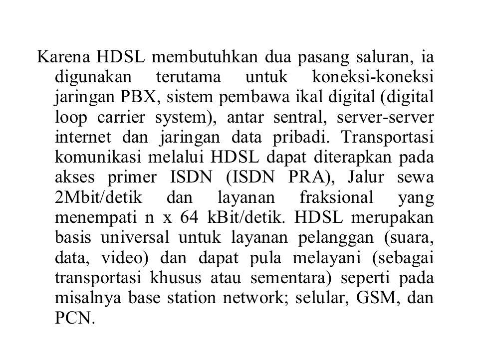 Karena HDSL membutuhkan dua pasang saluran, ia digunakan terutama untuk koneksi-koneksi jaringan PBX, sistem pembawa ikal digital (digital loop carrier system), antar sentral, server-server internet dan jaringan data pribadi.