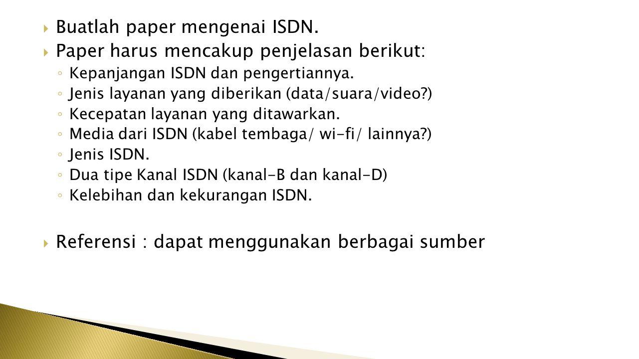 Buatlah paper mengenai ISDN. Paper harus mencakup penjelasan berikut: