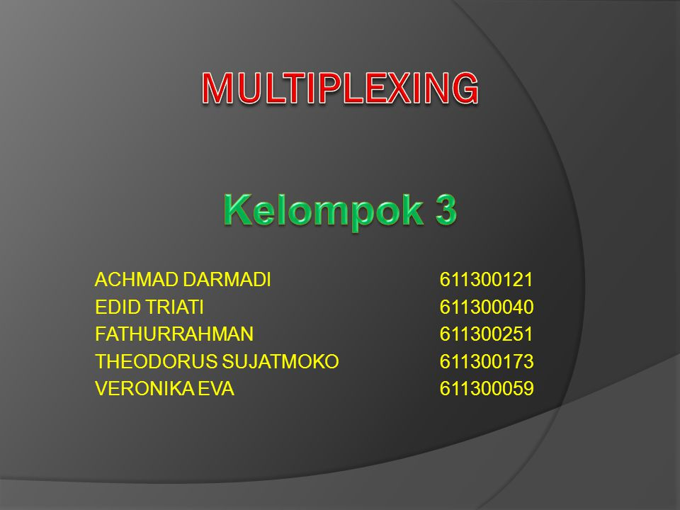 MULTIPLEXING Kelompok 3 ACHMAD DARMADI 611300121 EDID TRIATI 611300040