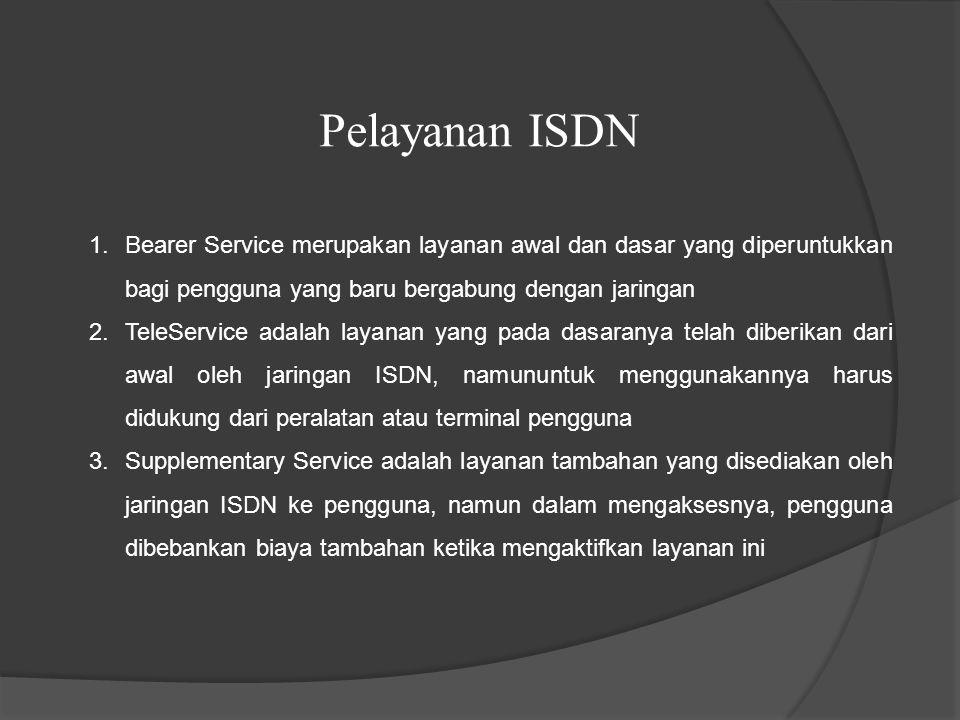 Pelayanan ISDN Bearer Service merupakan layanan awal dan dasar yang diperuntukkan bagi pengguna yang baru bergabung dengan jaringan.