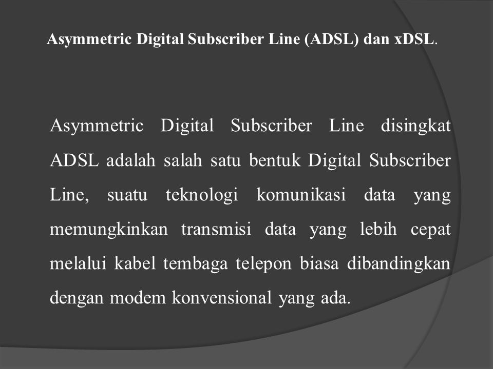 Asymmetric Digital Subscriber Line (ADSL) dan xDSL.