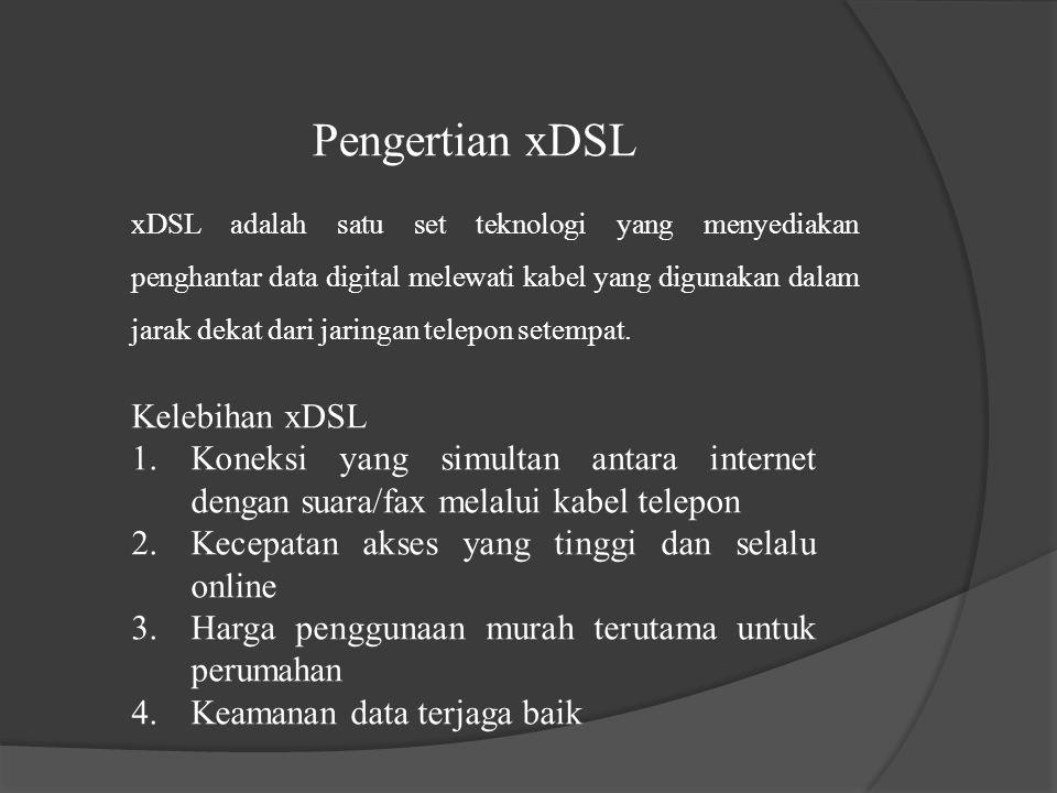 Pengertian xDSL Kelebihan xDSL