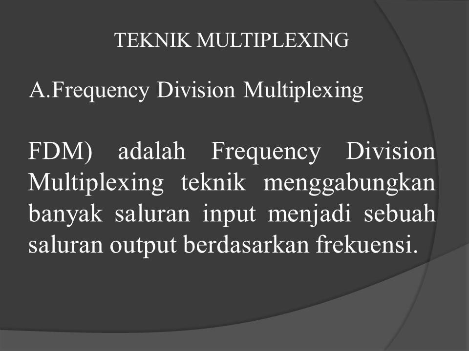TEKNIK MULTIPLEXING Frequency Division Multiplexing.