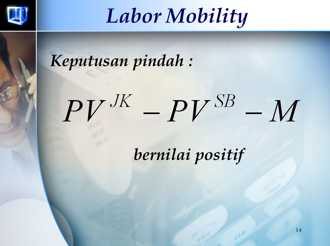 Labor Mobility Keputusan pindah : bernilai positif
