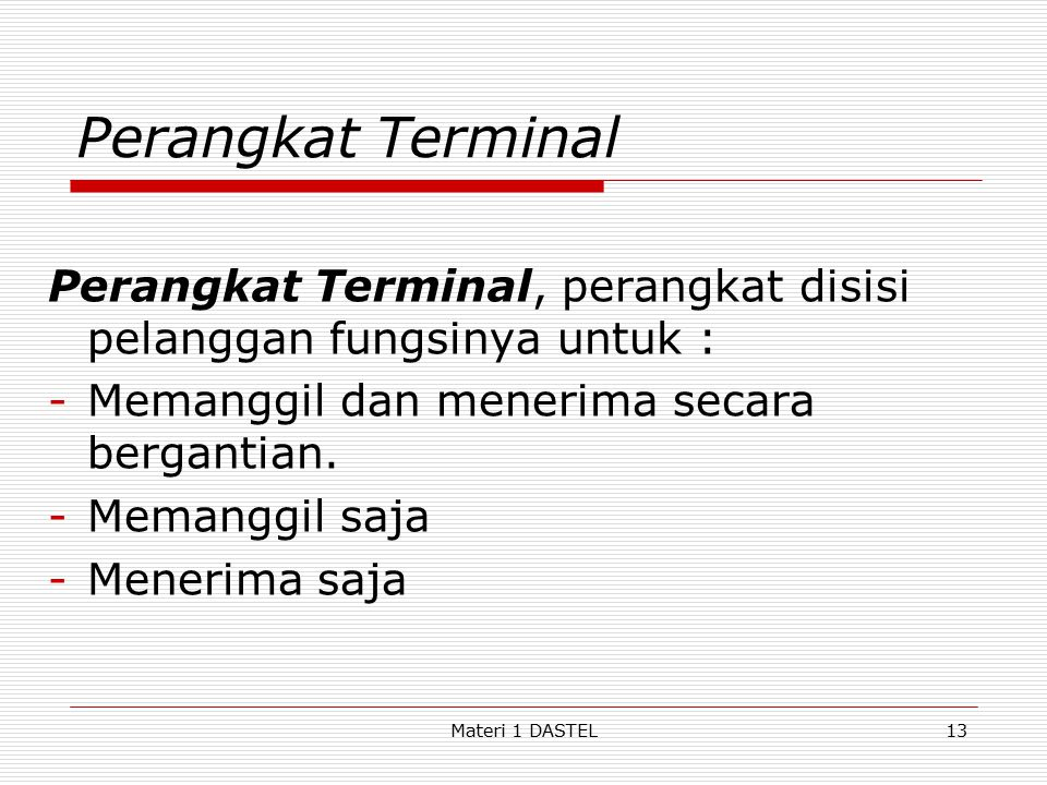 4/14/2017 Perangkat Terminal. Perangkat Terminal, perangkat disisi pelanggan fungsinya untuk : Memanggil dan menerima secara bergantian.