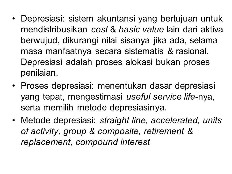 Depresiasi: sistem akuntansi yang bertujuan untuk mendistribusikan cost & basic value lain dari aktiva berwujud, dikurangi nilai sisanya jika ada, selama masa manfaatnya secara sistematis & rasional. Depresiasi adalah proses alokasi bukan proses penilaian.