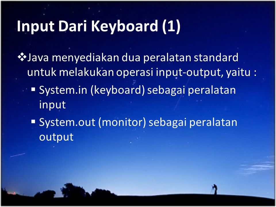 Input Dari Keyboard (1) Java menyediakan dua peralatan standard untuk melakukan operasi input-output, yaitu :