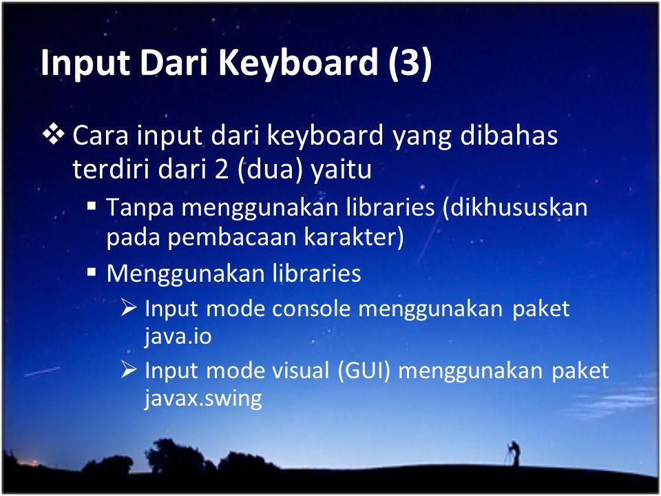 Input Dari Keyboard (3) Cara input dari keyboard yang dibahas terdiri dari 2 (dua) yaitu.