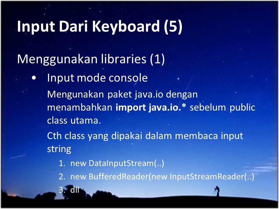 Input Dari Keyboard (5) Menggunakan libraries (1) Input mode console