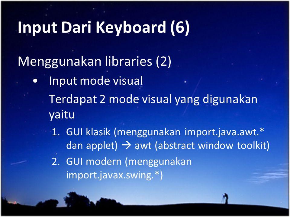 Input Dari Keyboard (6) Menggunakan libraries (2) Input mode visual