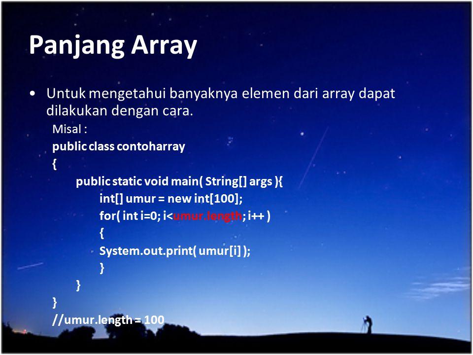 Panjang Array Untuk mengetahui banyaknya elemen dari array dapat dilakukan dengan cara. Misal : public class contoharray.