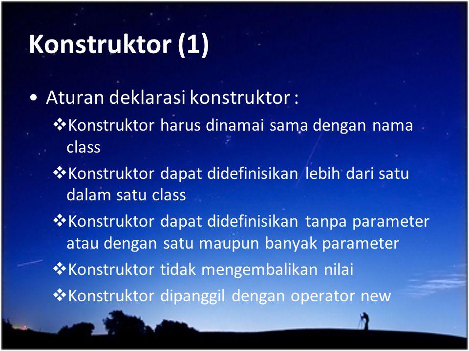 Konstruktor (1) Aturan deklarasi konstruktor :