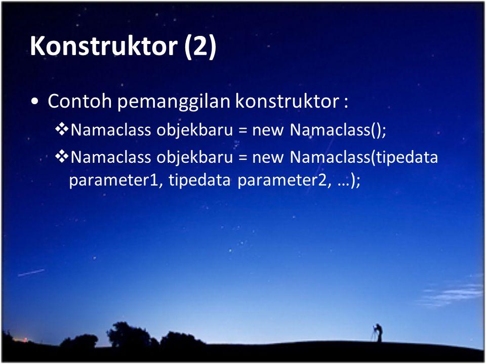 Konstruktor (2) Contoh pemanggilan konstruktor :