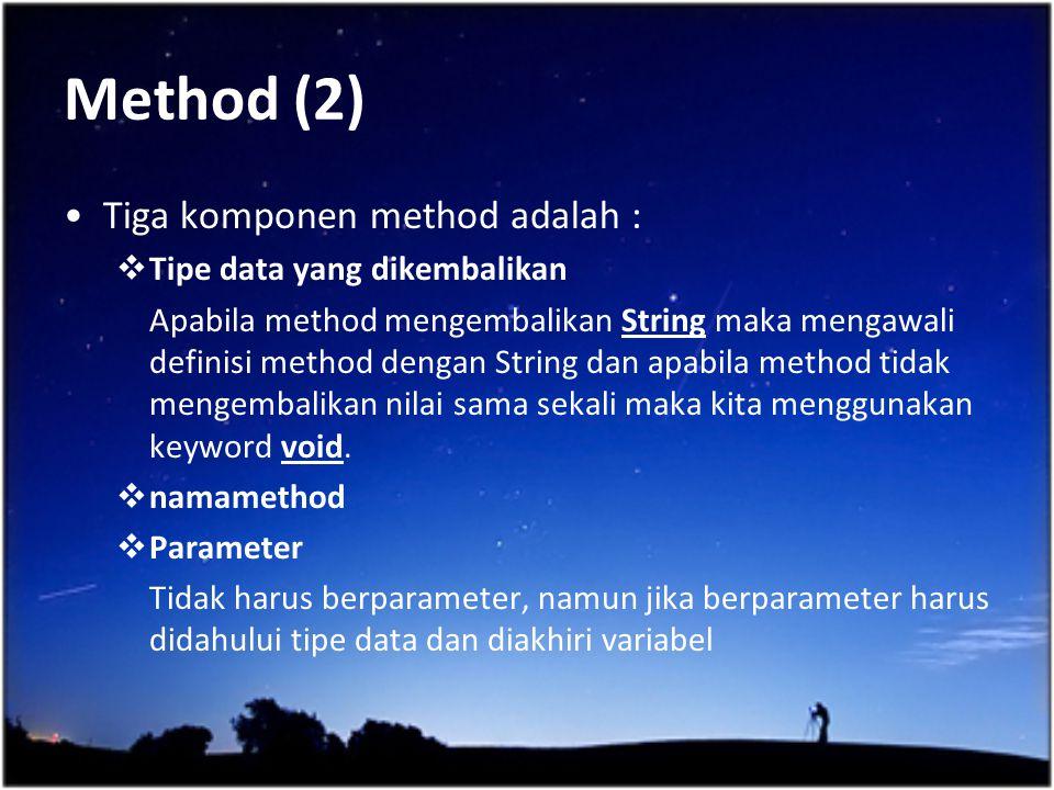 Method (2) Tiga komponen method adalah : Tipe data yang dikembalikan