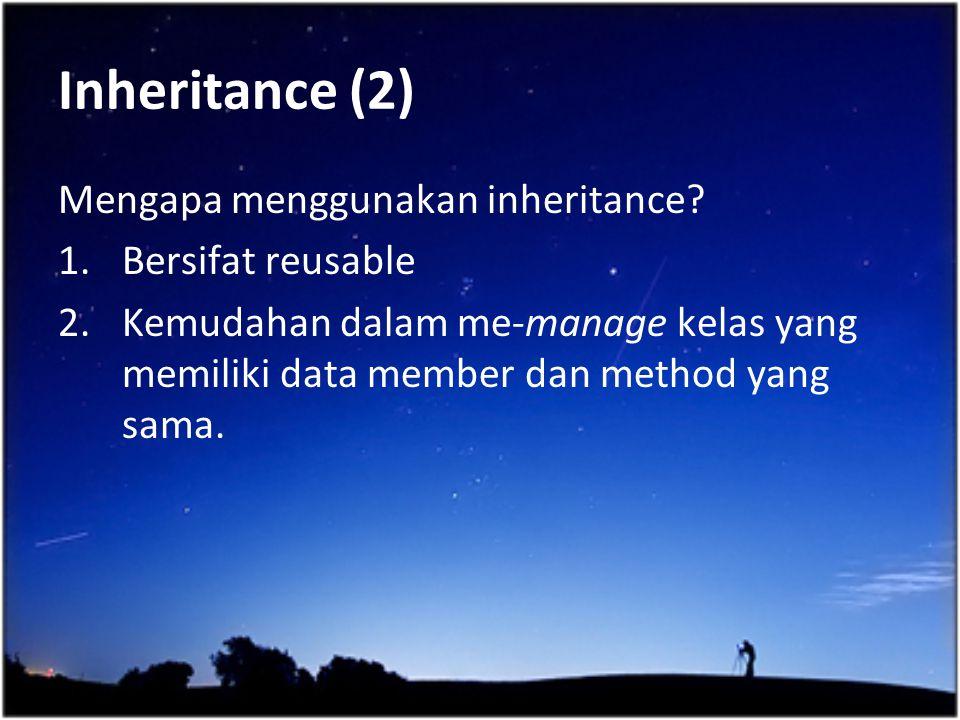 Inheritance (2) Mengapa menggunakan inheritance Bersifat reusable