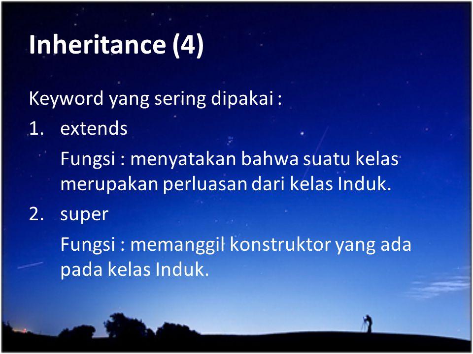 Inheritance (4) Keyword yang sering dipakai : extends
