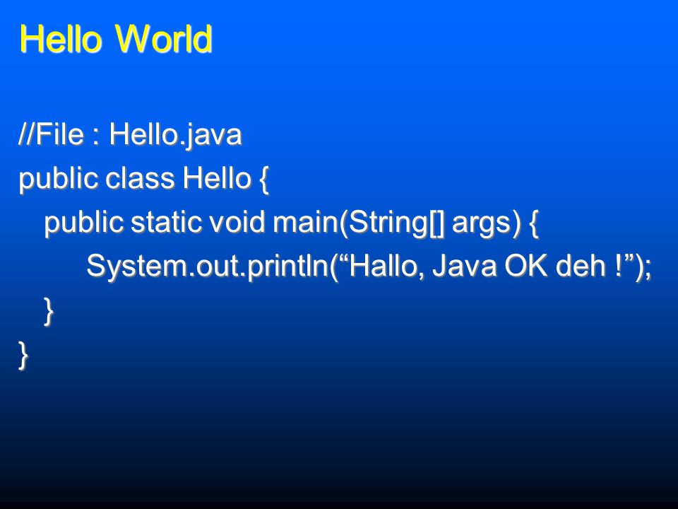Hello World //File : Hello.java public class Hello {