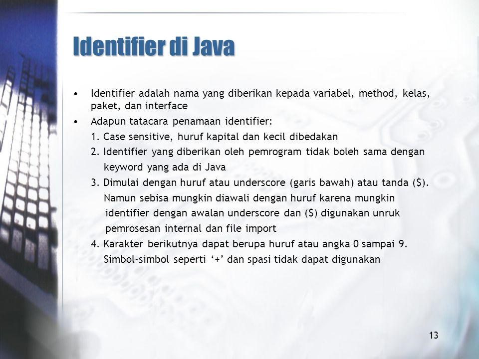 Identifier di Java Identifier adalah nama yang diberikan kepada variabel, method, kelas, paket, dan interface.