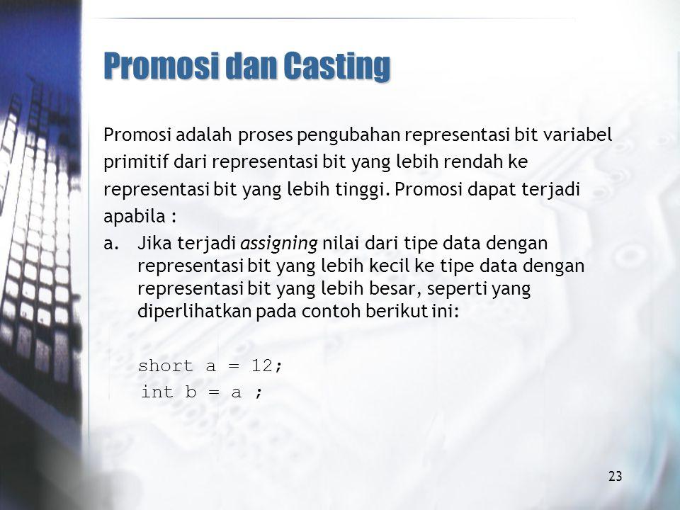Promosi dan Casting Promosi adalah proses pengubahan representasi bit variabel. primitif dari representasi bit yang lebih rendah ke.