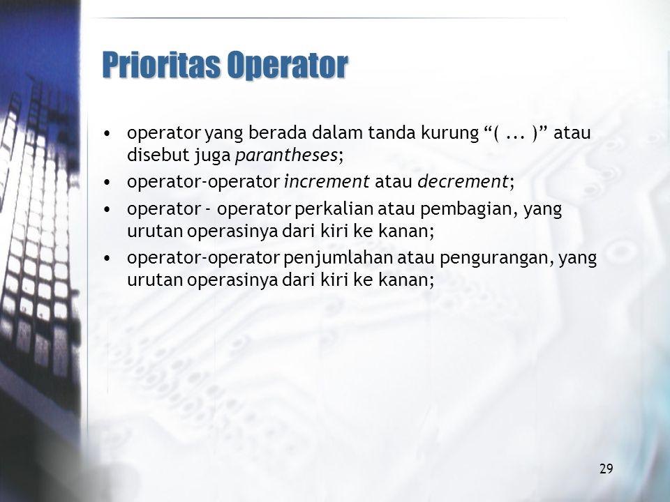 Prioritas Operator operator yang berada dalam tanda kurung ( ... ) atau disebut juga parantheses;