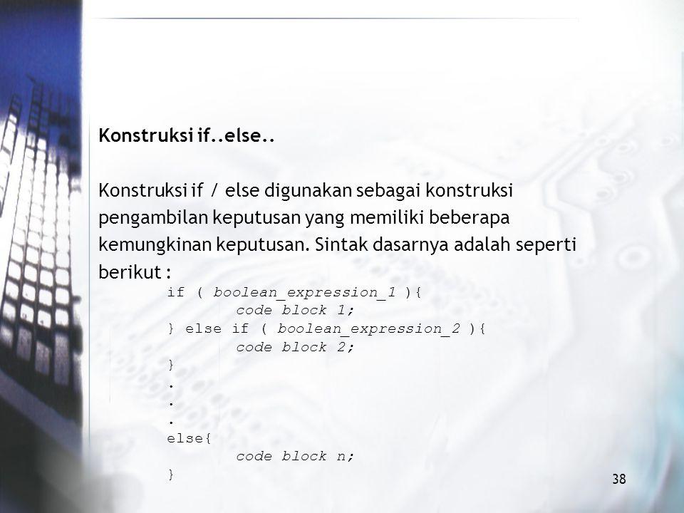 Konstruksi if / else digunakan sebagai konstruksi